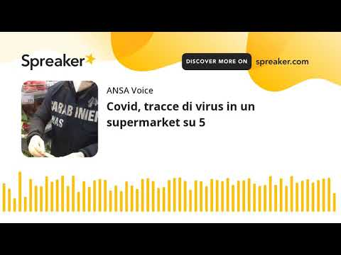 Covid, tracce di virus in un supermarket su 5