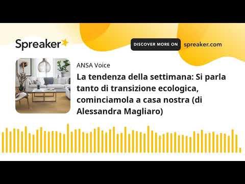 La tendenza della settimana: Si parla tanto di transizione ecologica, cominciamola a casa nostra (di