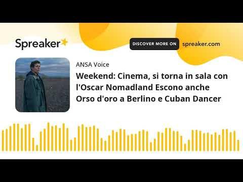 Weekend: Cinema, si torna in sala con l'Oscar Nomadland Escono anche Orso d'oro a Berlino e Cuban Da