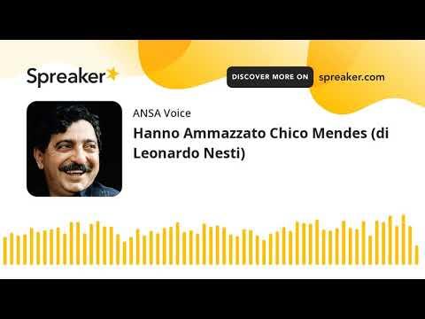 Hanno Ammazzato Chico Mendes (di Leonardo Nesti)