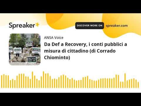 Da Def a Recovery, i conti pubblici a misura di cittadino (di Corrado Chiominto)