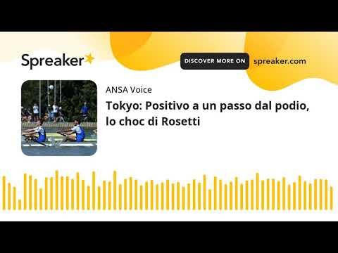 Tokyo: Positivo a un passo dal podio, lo choc di Rosetti