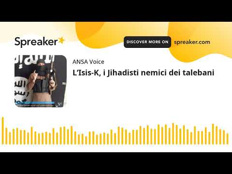 L'Isis-K, i Jihadisti nemici dei talebani