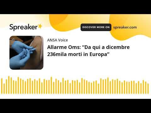 """Allarme Oms: """"Da qui a dicembre 236mila morti in Europa"""""""