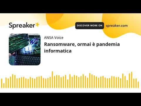 Ransomware, ormai è pandemia informatica