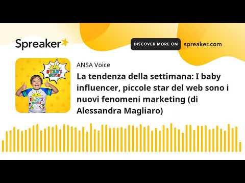La tendenza della settimana: I baby influencer, piccole star del web sono i nuovi fenomeni marketing