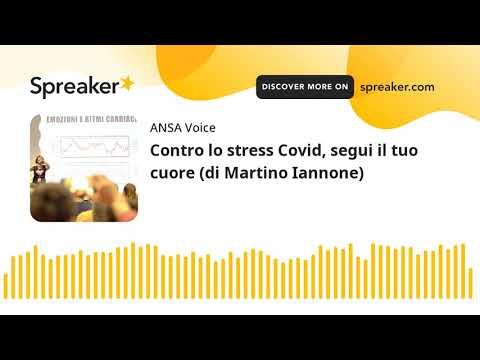 Contro lo stress Covid, segui il tuo cuore (di Martino Iannone)