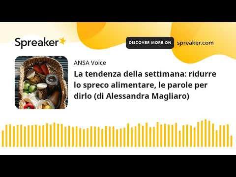 La tendenza della settimana: ridurre lo spreco alimentare, le parole per dirlo (di Alessandra Maglia
