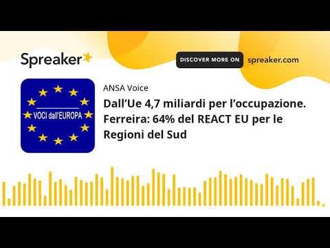 Dall'Ue 4,7 miliardi per l'occupazione. Ferreira: 64% del REACT EU per le Regioni del Sud